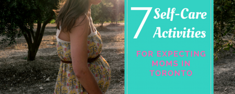 7 Self-Care Activities for Expecting Moms in Toronto