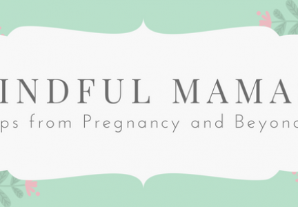 Mindful Mamas: Tips from Pregnancy and Beyond
