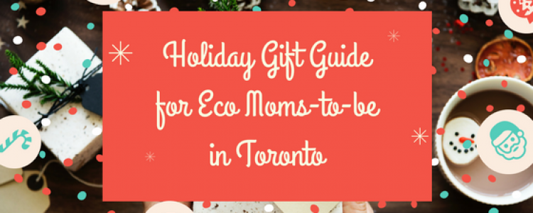 Holiday Gift Guide for Eco Moms-to-be in Toronto